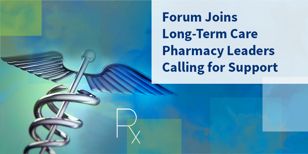 Forum Joins Long Term Care Pharmacy Leaders Calling For Support