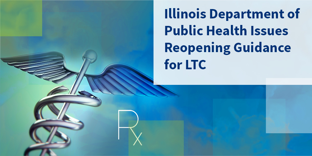 Illinois Department Of Public Health Issues Reopening Guidance For Ltc